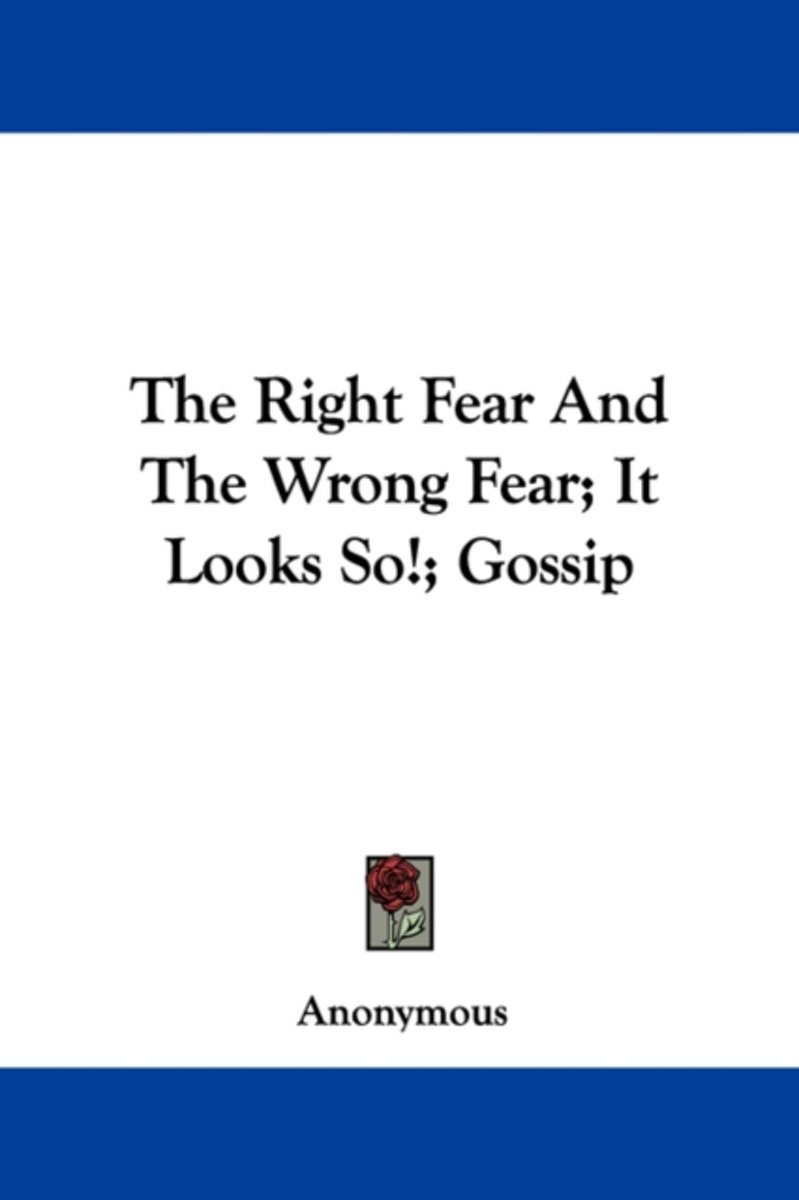 The Right Fear and the Wrong Fear; It Looks So!; Gossip