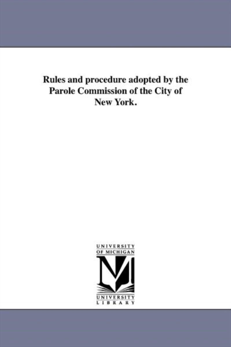 Rules and Procedure Adopted by the Parole Commission of the City of New York.