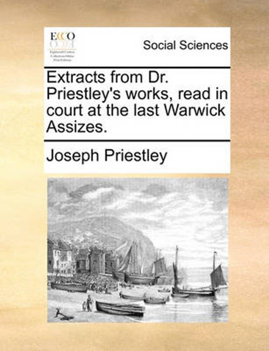 Extracts from Dr. Priestley's Works, Read in Court at the Last Warwick Assizes