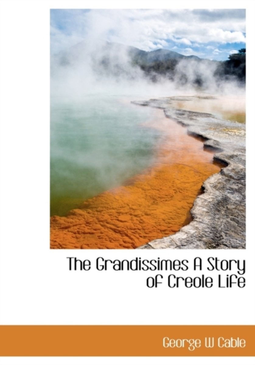 The Grandissimes a Story of Creole Life