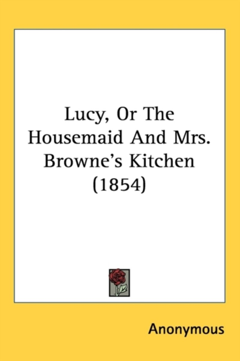 Lucy, Or The Housemaid And Mrs. Browne's Kitchen (1854)