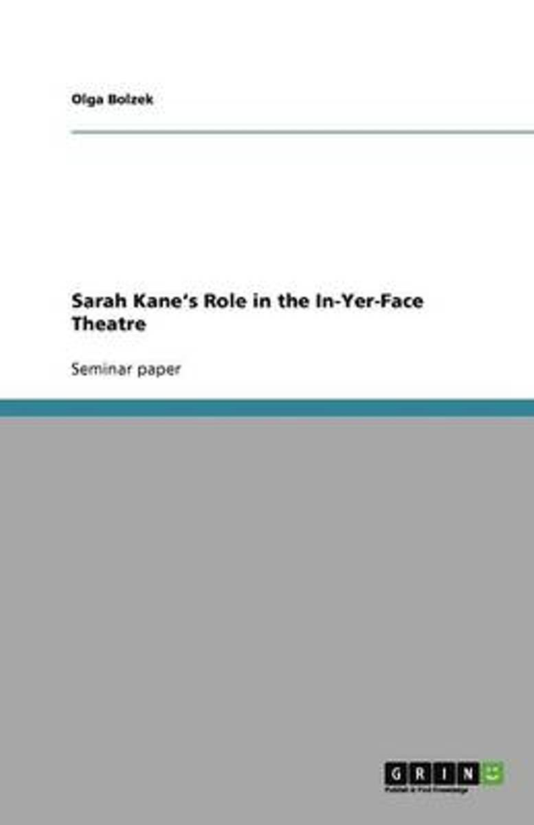 Sarah Kane's Role in the In-Yer-Face Theatre