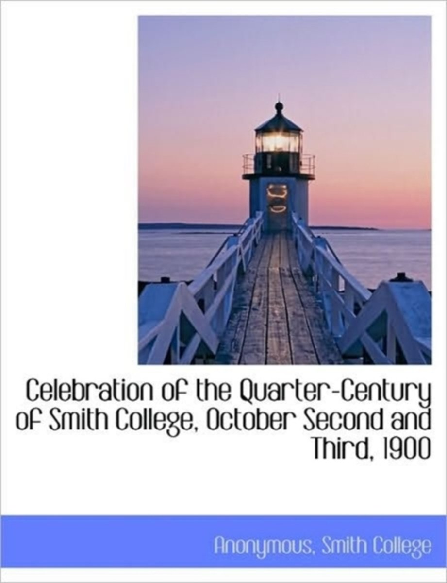 Celebration of the Quarter-Century of Smith College, October Second and Third, 1900