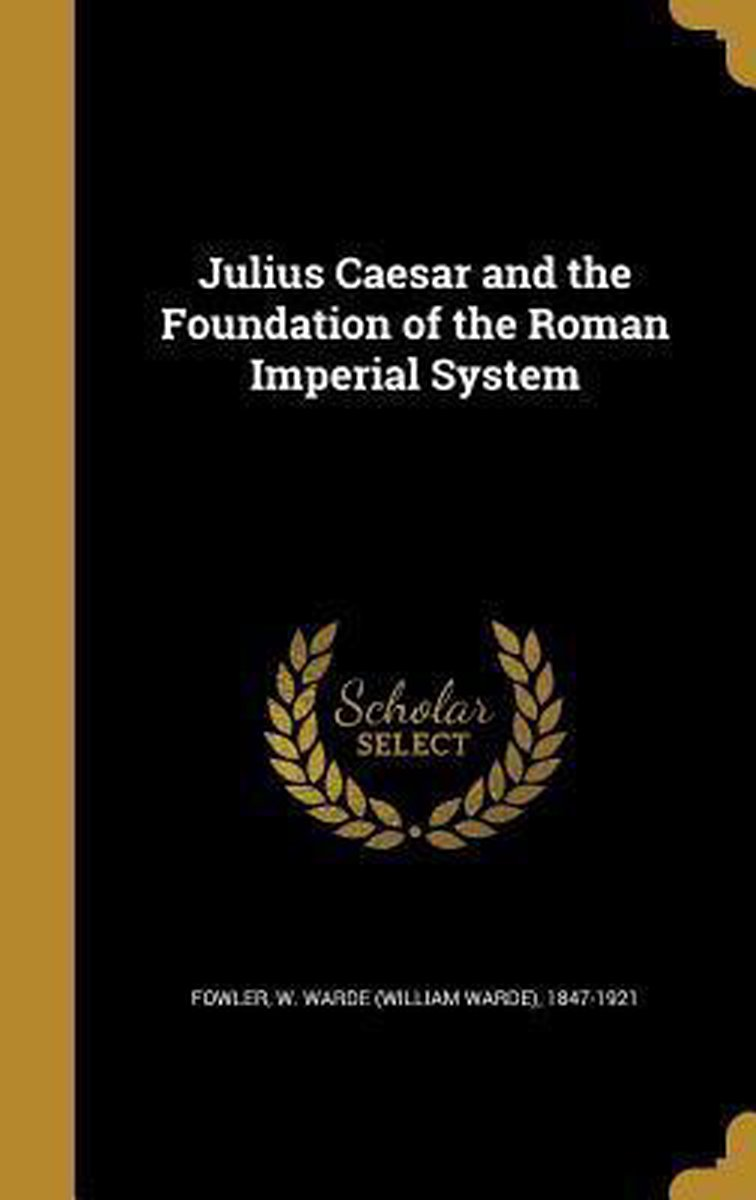 Julius Caesar and the Foundation of the Roman Imperial System