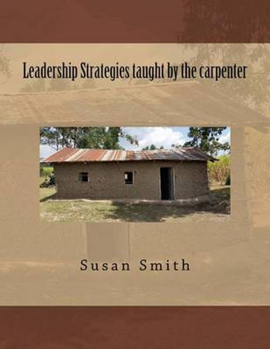 Leadership Strategies Taught by the Carpenter