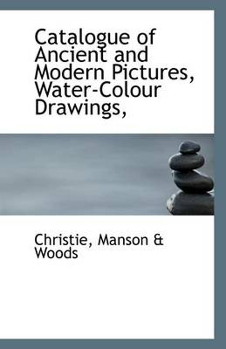 Catalogue of Ancient and Modern Pictures, Water-Colour Drawings,