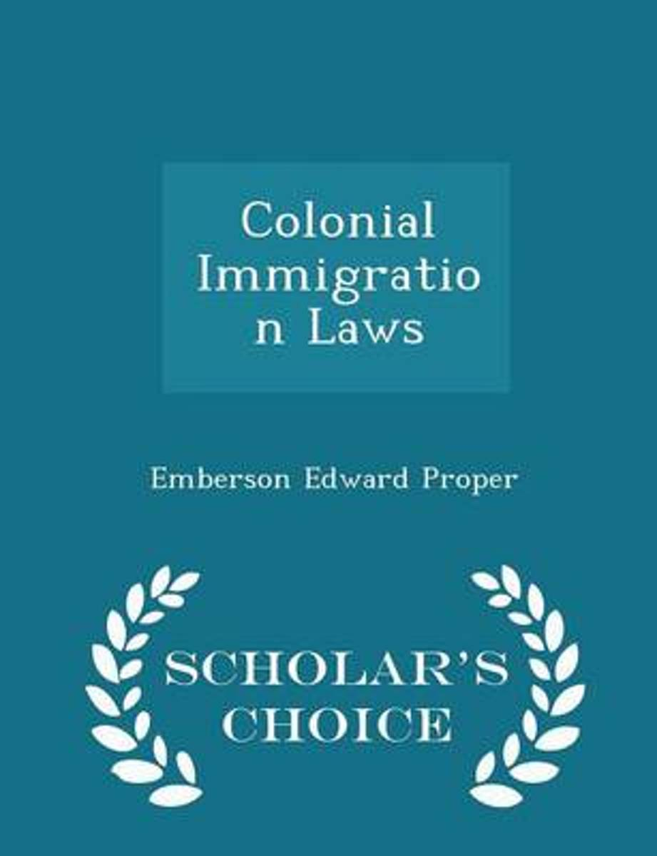 Colonial Immigration Laws - Scholar's Choice Edition