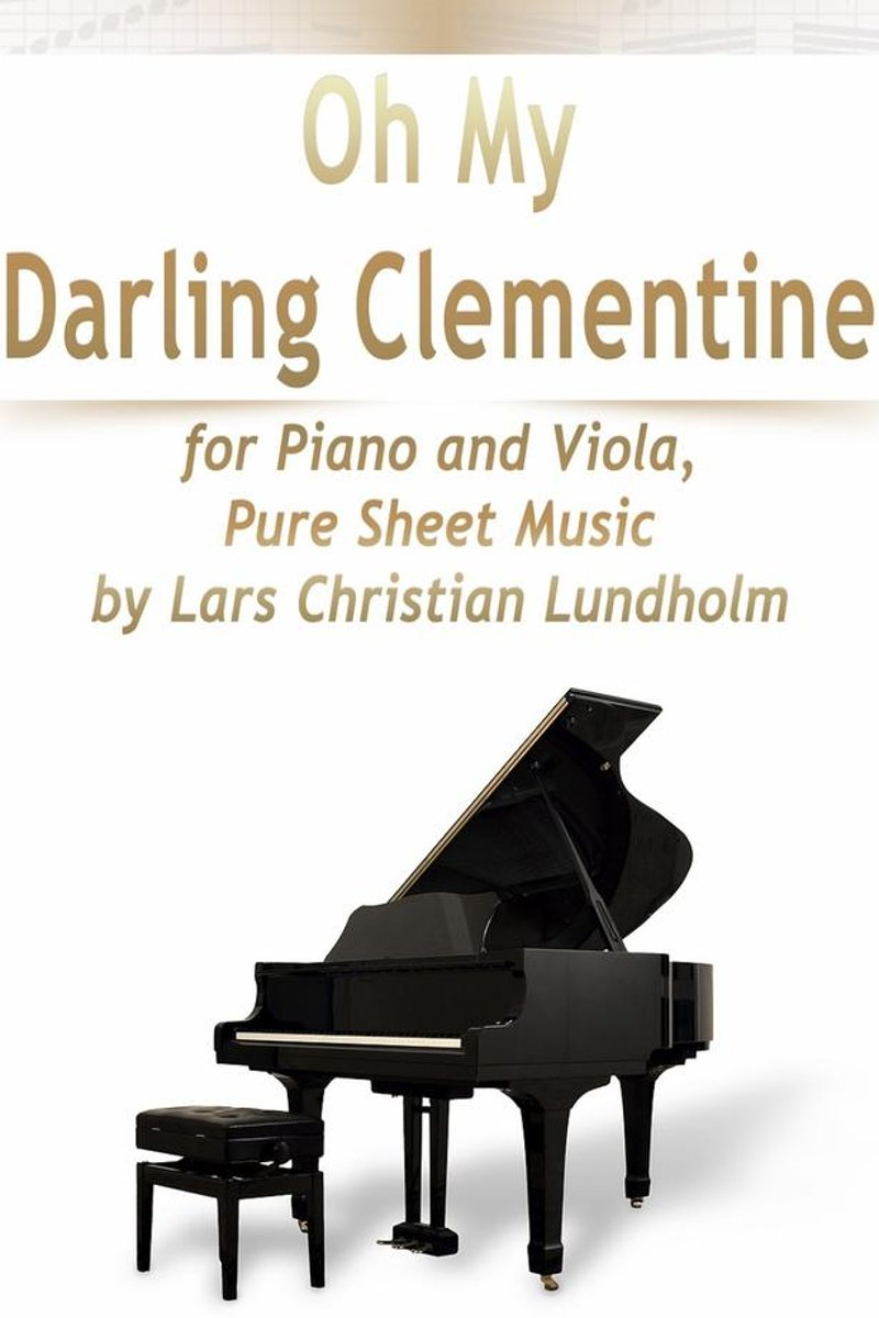 Oh My Darling Clementine for Piano and Viola, Pure Sheet Music by Lars Christian Lundholm