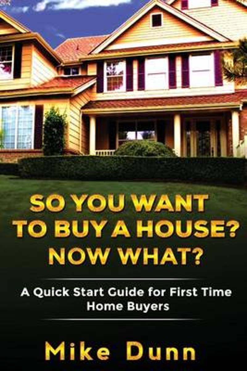 So You Want to Buy a House? Now What?