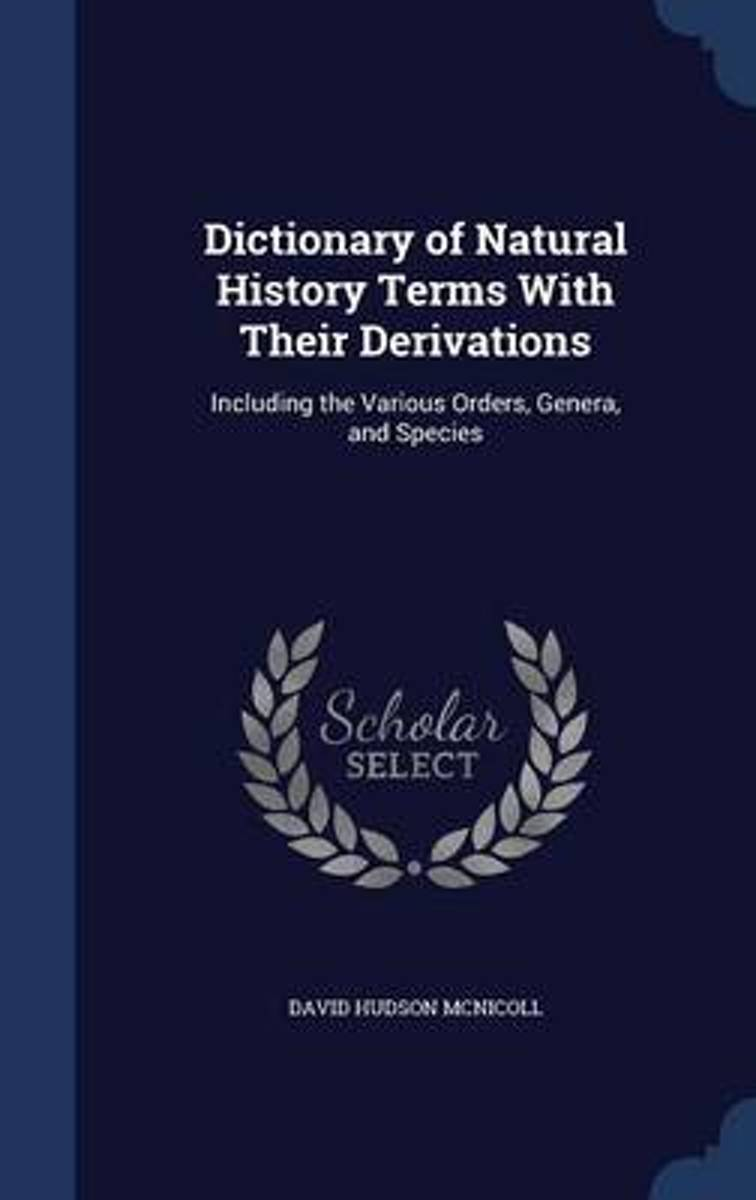 Dictionary of Natural History Terms with Their Derivations
