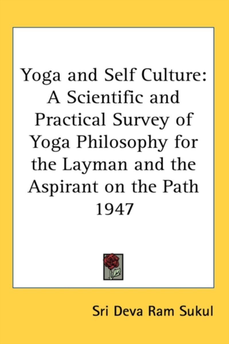 Yoga and Self Culture: A Scientific and Practical Survey of Yoga Philosophy for the Layman and the Aspirant on the Path 1947