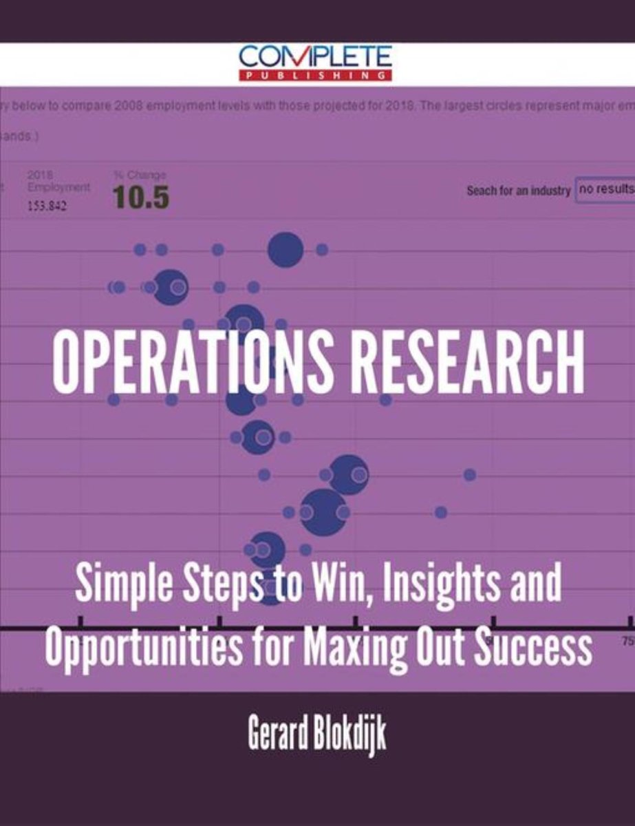 Operations Research - Simple Steps to Win, Insights and Opportunities for Maxing Out Success