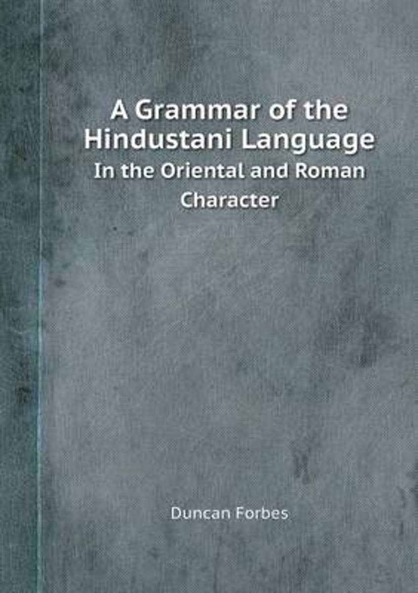A Grammar of the Hindustani Language in the Oriental and Roman Character