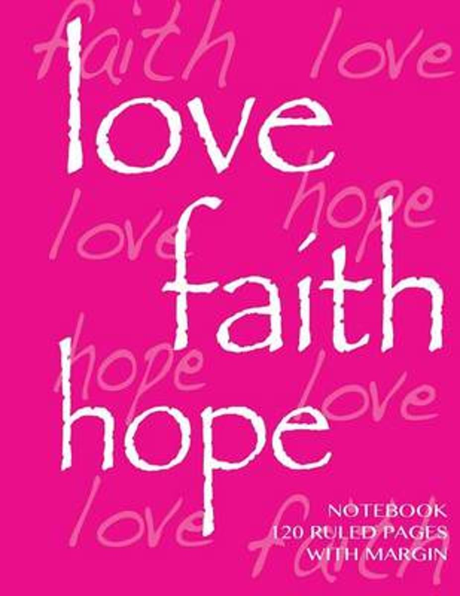 Love, Hope, Faith Notebook 120 Ruled Pages with Margin