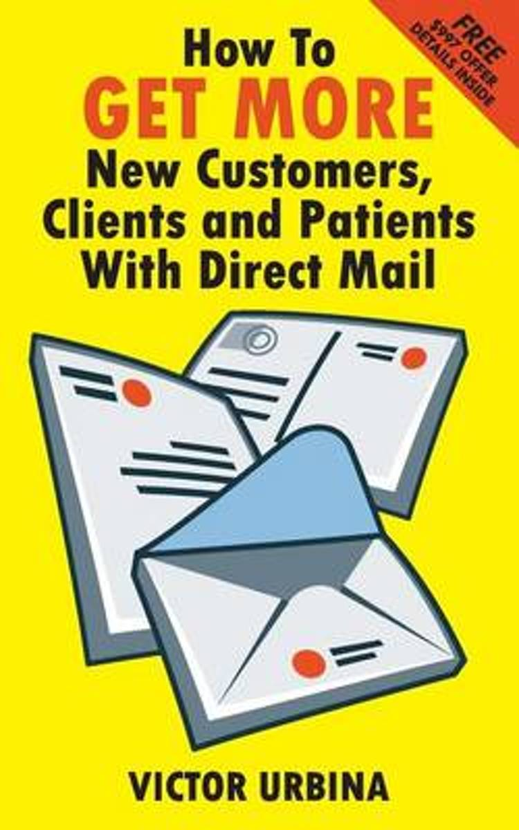 How to Get More New Customers, Clients and Patients with Direct Mail