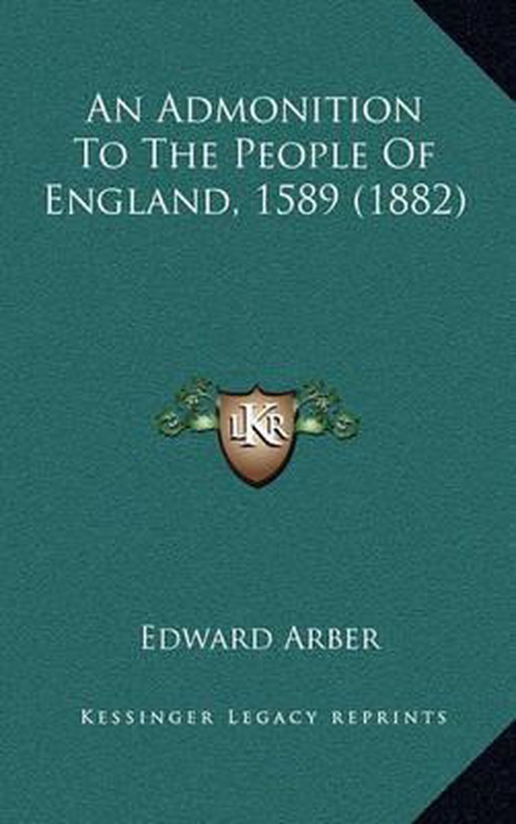 An Admonition to the People of England, 1589 (1882)