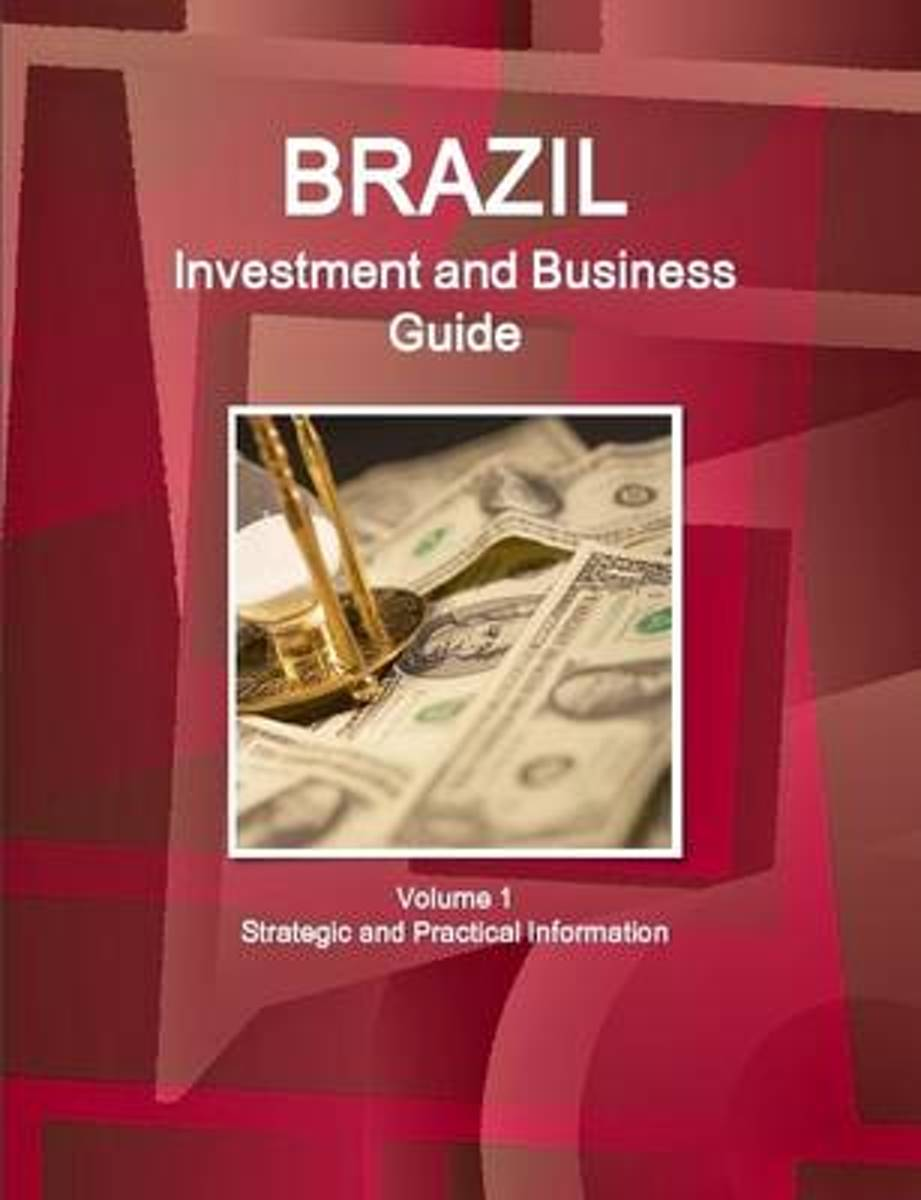 Brazil Investment and Business Guide Volume 1 Strategic and Practical Information