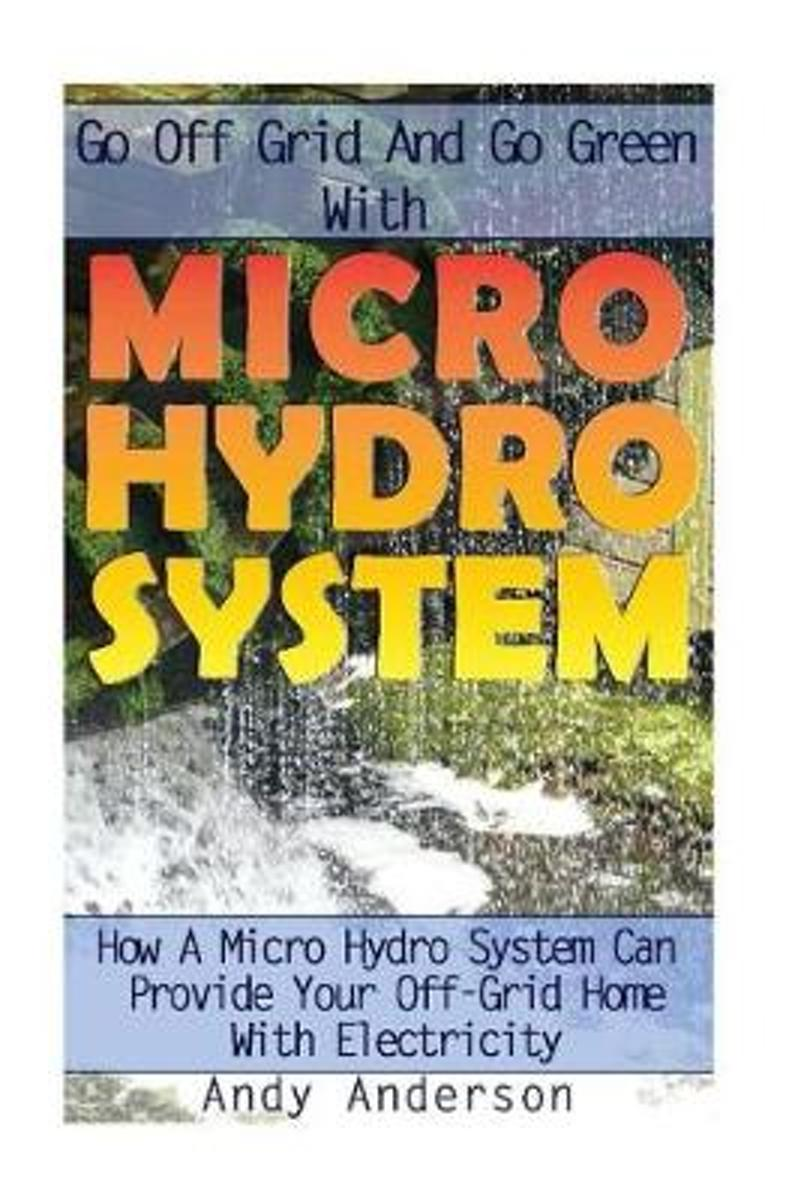 Go Off Grid and Go Green with Micro Hydro System