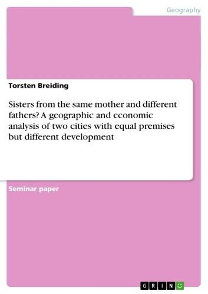 Sisters from the same mother and different fathers? A geographic and economic analysis of two cities with equal premises but different development
