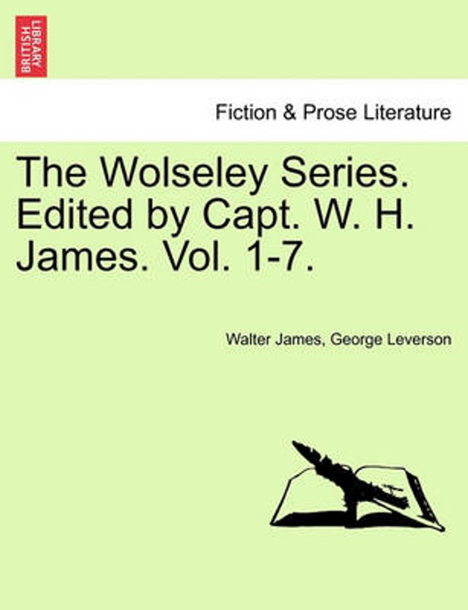 The Wolseley Series. Edited by Capt. W. H. James. Vol. 1-7.