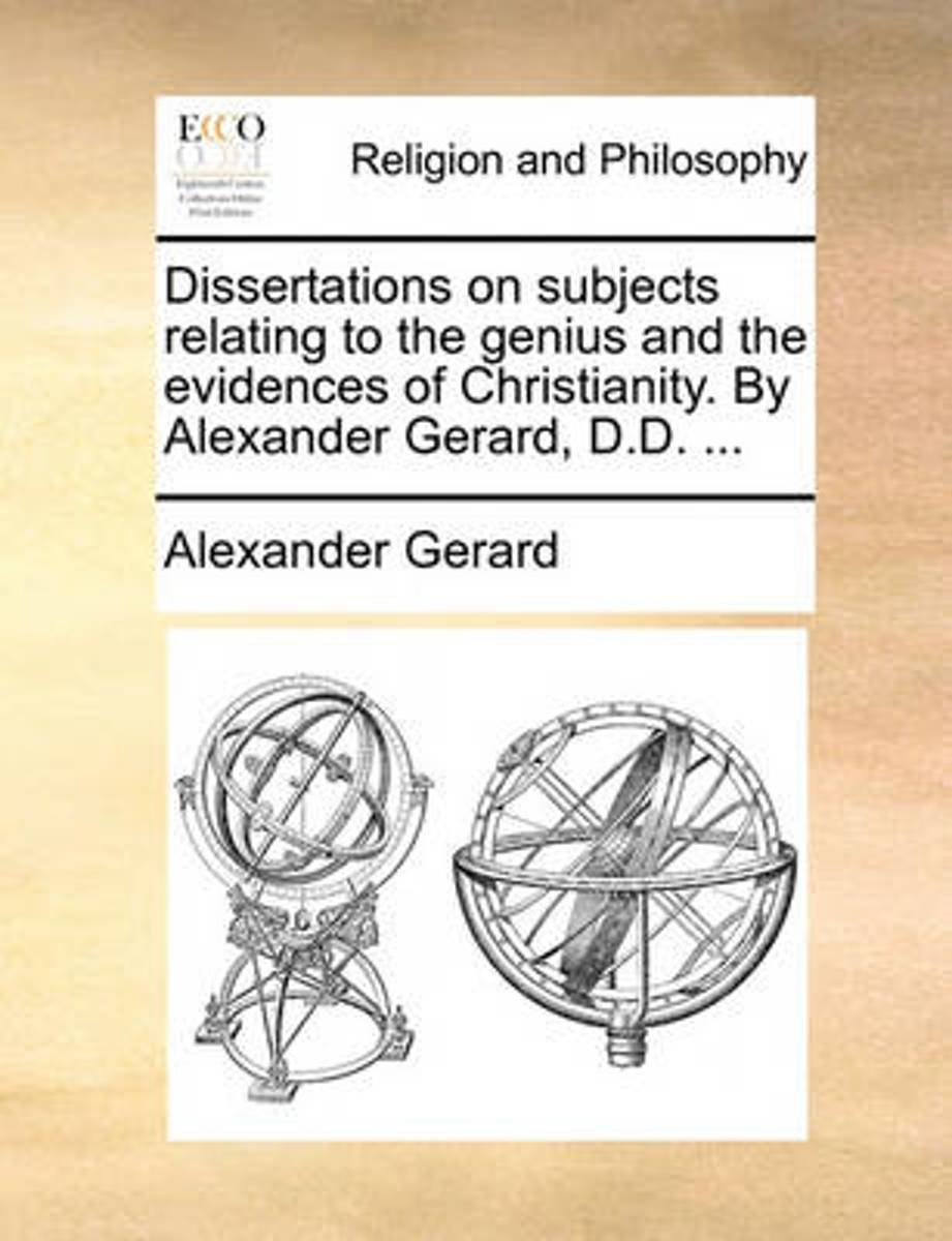 Dissertations on Subjects Relating to the Genius and the Evidences of Christianity. by Alexander Gerard, D.D.