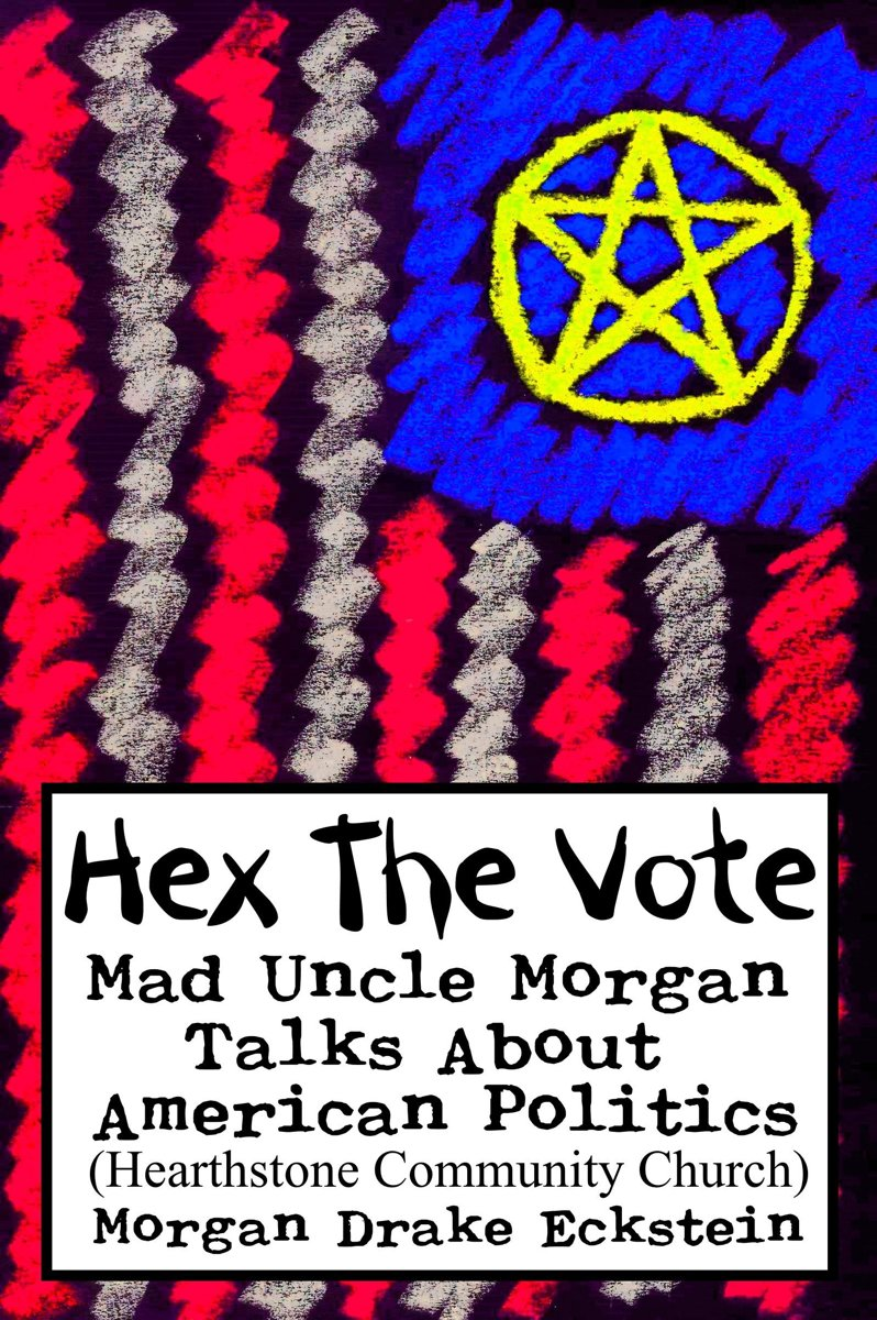 Hex the Vote (Mad Uncle Morgan Talks About American Politics)