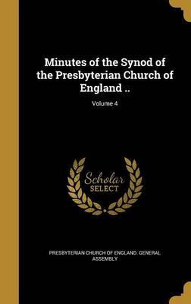 Minutes of the Synod of the Presbyterian Church of England ..; Volume 4