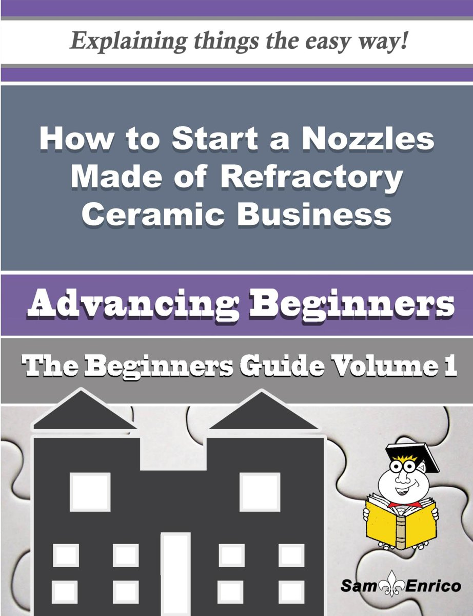 How to Start a Nozzles Made of Refractory Ceramic Business (Beginners Guide)