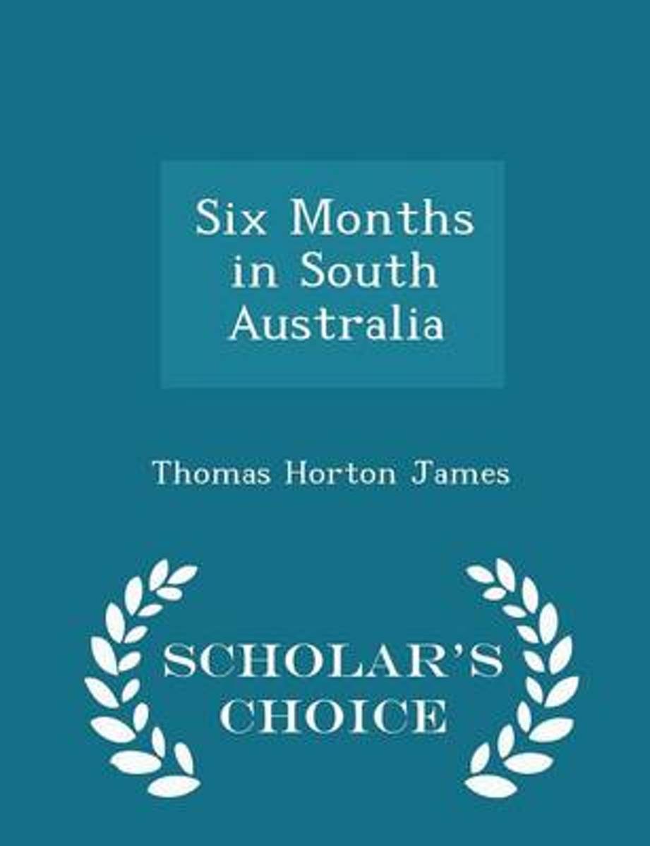 Six Months in South Australia - Scholar's Choice Edition