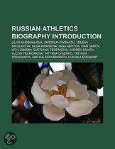 Russian Athletics Biography Introduction: Liliya Shobukhova, Yaroslav Rybakov, Yelena Nikolayeva, Olga Kaniskina, Inga Abitova, IVan Ukhov