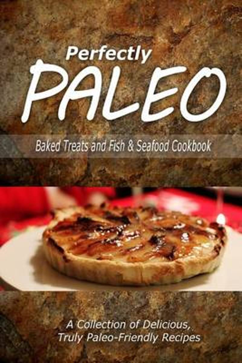 Perfectly Paleo - Baked Treats and Fish & Seafood Cookbook