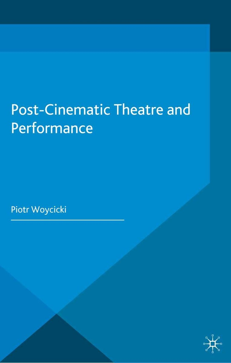 Post-Cinematic Theatre and Performance