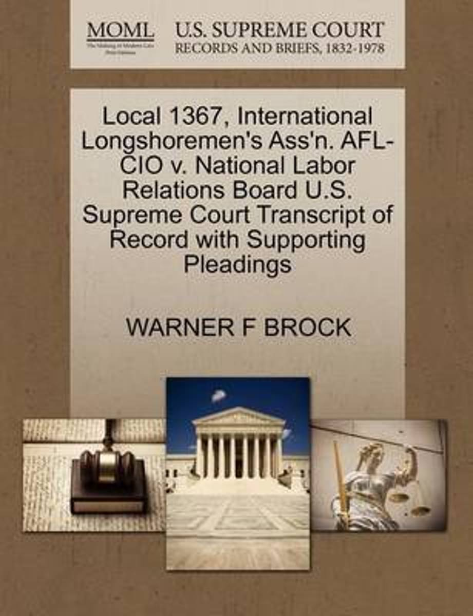 Local 1367, International Longshoremen's Ass'n. AFL-CIO V. National Labor Relations Board U.S. Supreme Court Transcript of Record with Supporting Pleadings