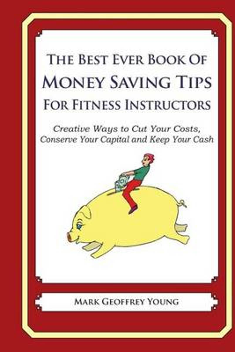 The Best Ever Book of Money Saving Tips for Fitness Instructors