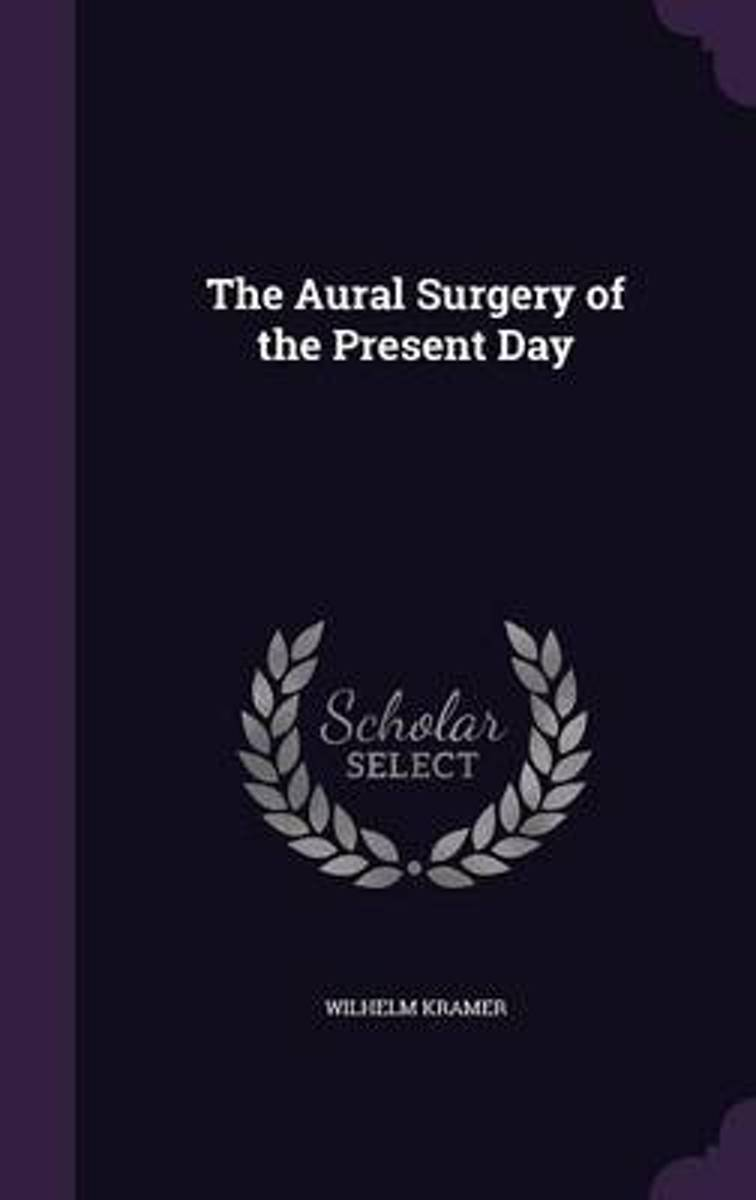 The Aural Surgery of the Present Day