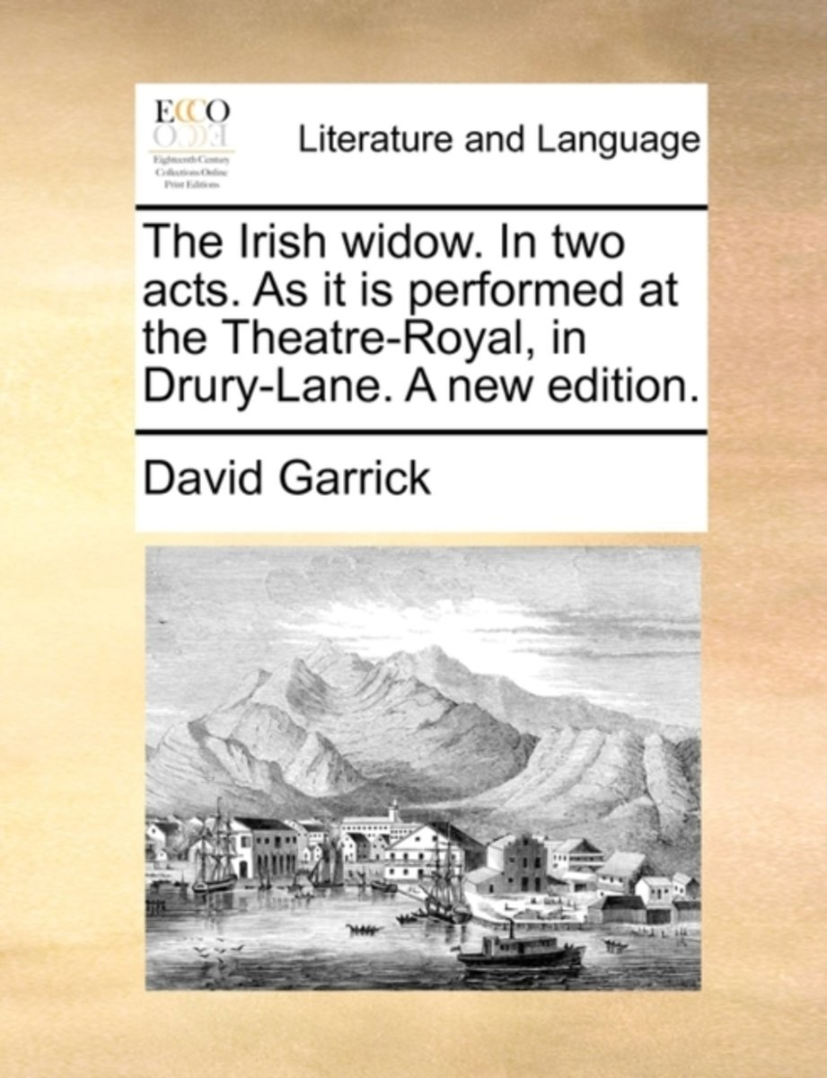 The Irish Widow. in Two Acts. as It Is Performed at the Theatre-Royal, in Drury-Lane. a New Edition