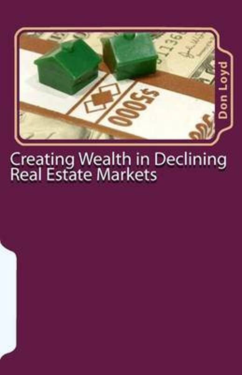 Creating Wealth in Declining Real Estate Markets