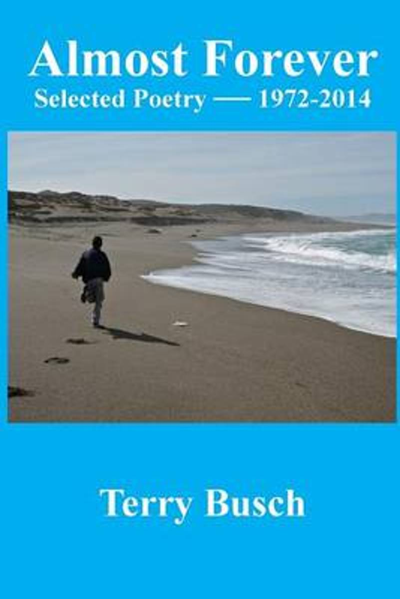 Almost Forever Selected Poetry by Terry Busch 1972-2014