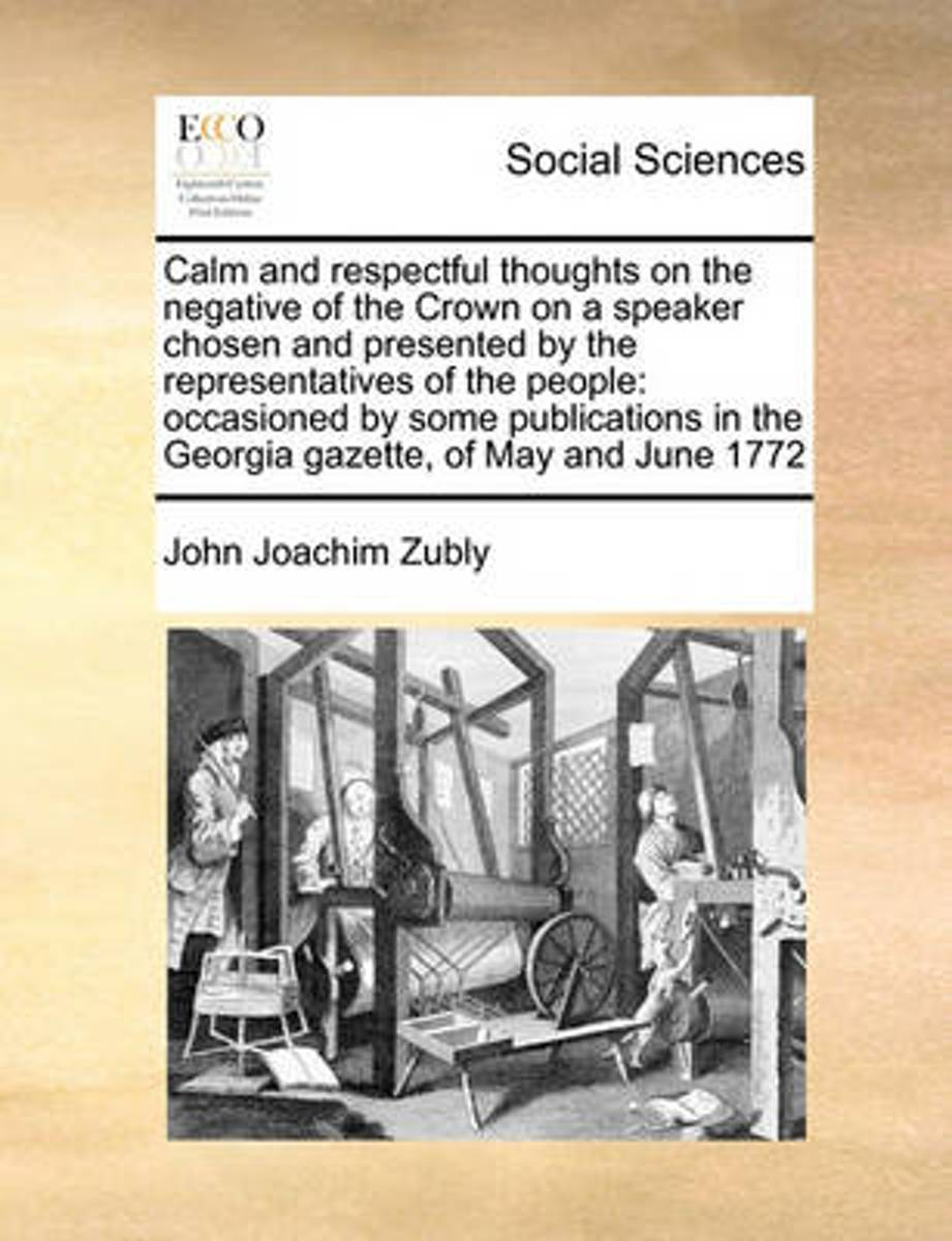 Calm and Respectful Thoughts on the Negative of the Crown on a Speaker Chosen and Presented by the Representatives of the People