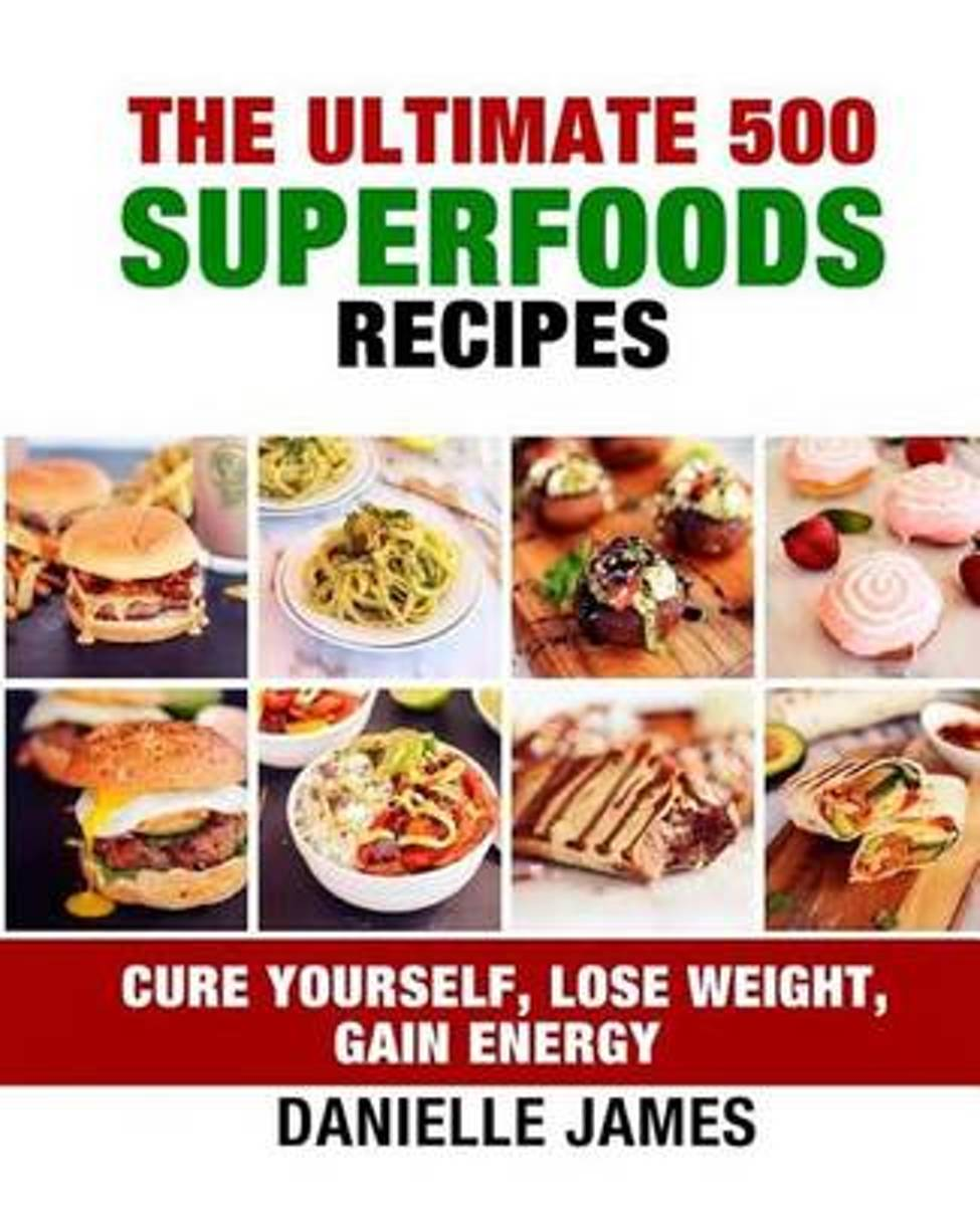 The Ultimate 500 Superfoods Recipes
