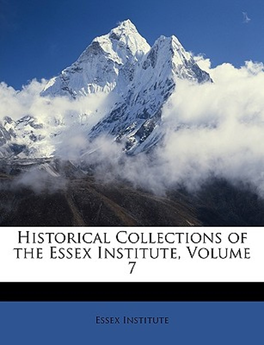 Historical Collections of the Essex Institute, Volume 7