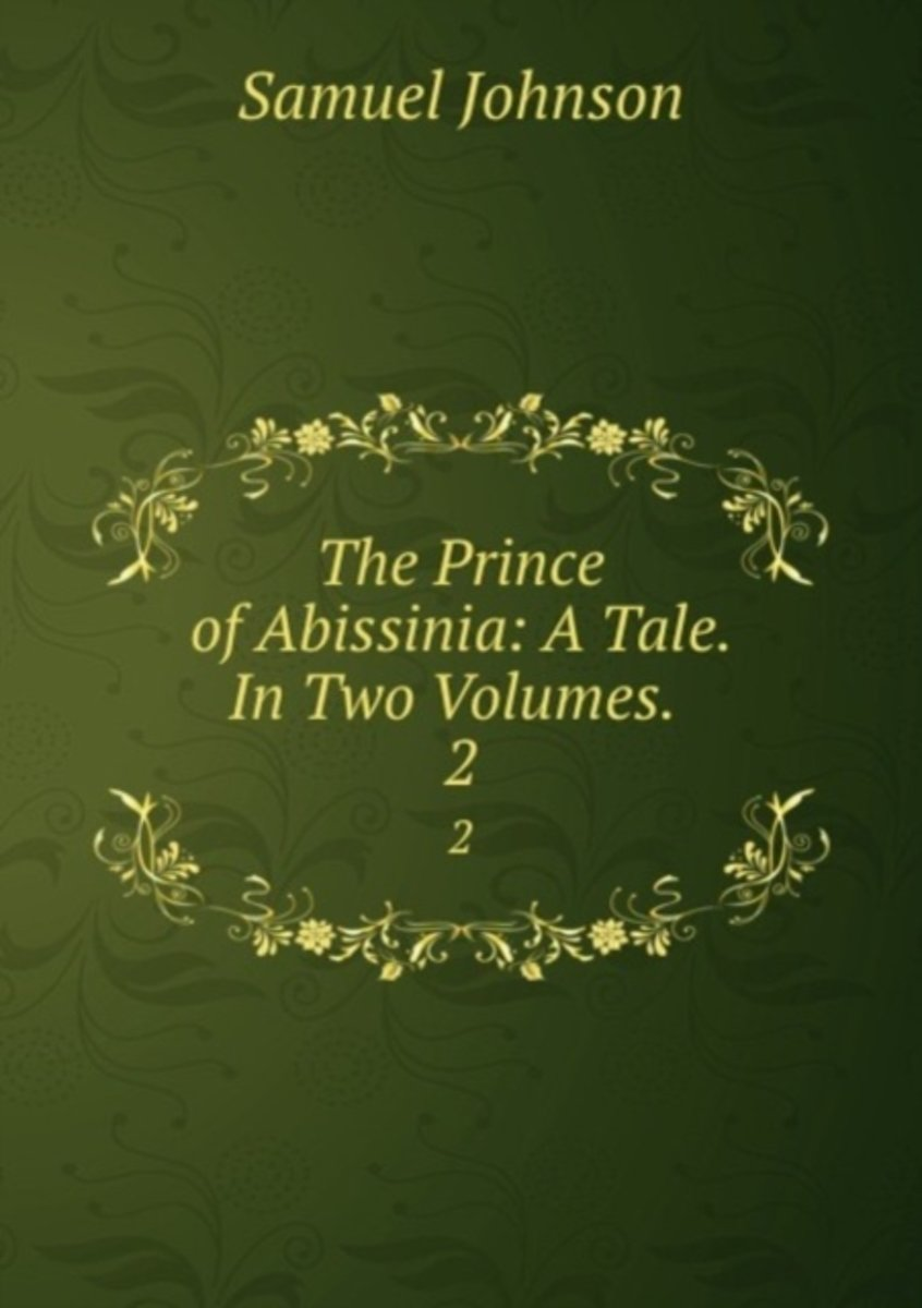 The Prince of Abissinia: a Tale. in Two Volumes. .