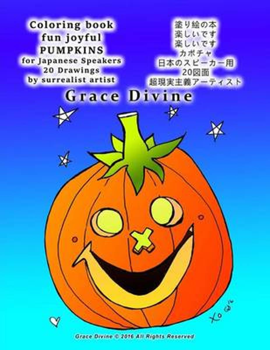 Coloring Book Fun Joyful Pumpkins for Japanese Speakers 20 Drawings by Surrealist Artist Grace Divine