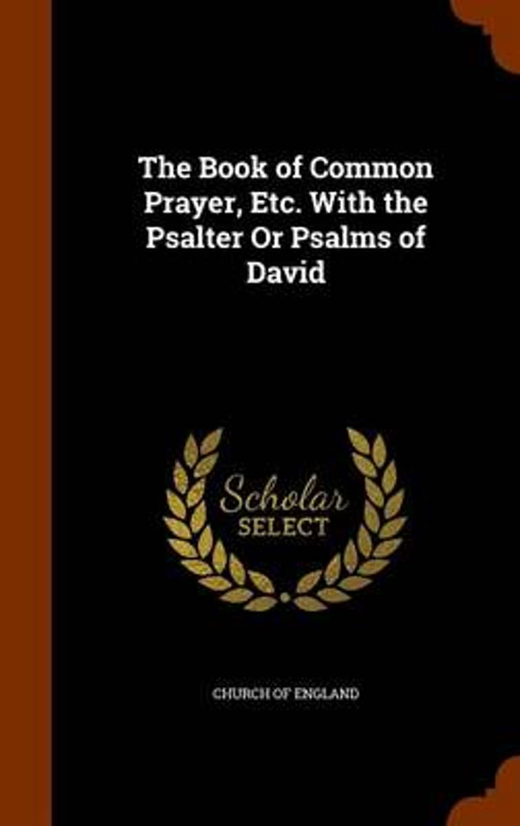 The Book of Common Prayer, Etc. with the Psalter or Psalms of David