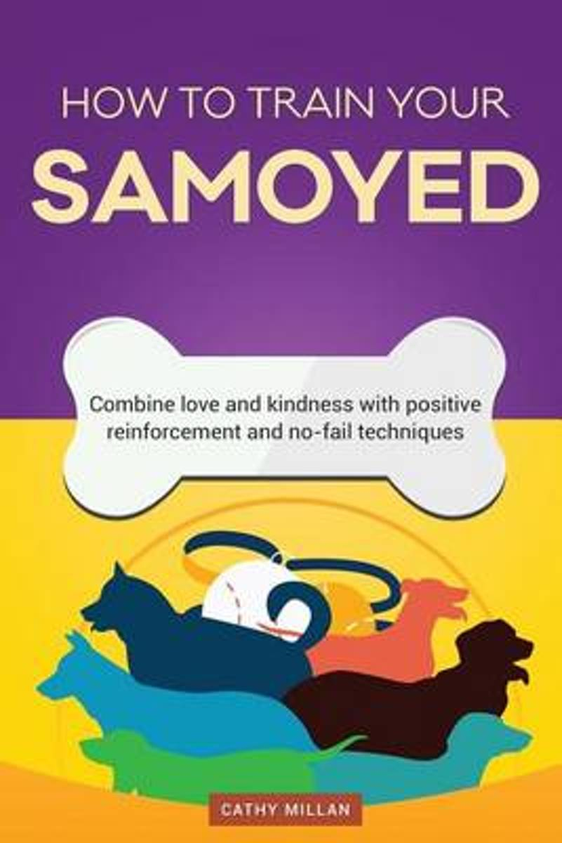 How to Train Your Samoyed (Dog Training Collection)