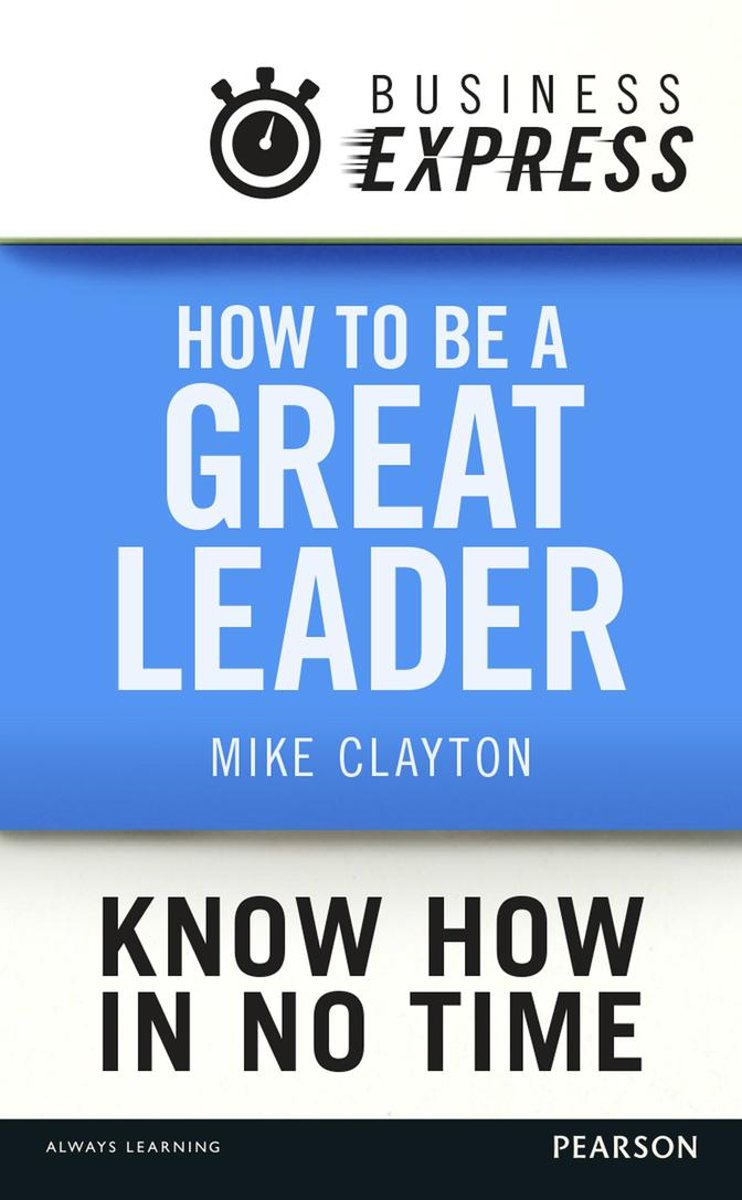 Business Express: How to be a great Leader