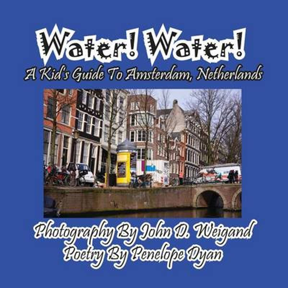 Water! Water! a Kid's Guide to Amsterdam. Netherlands