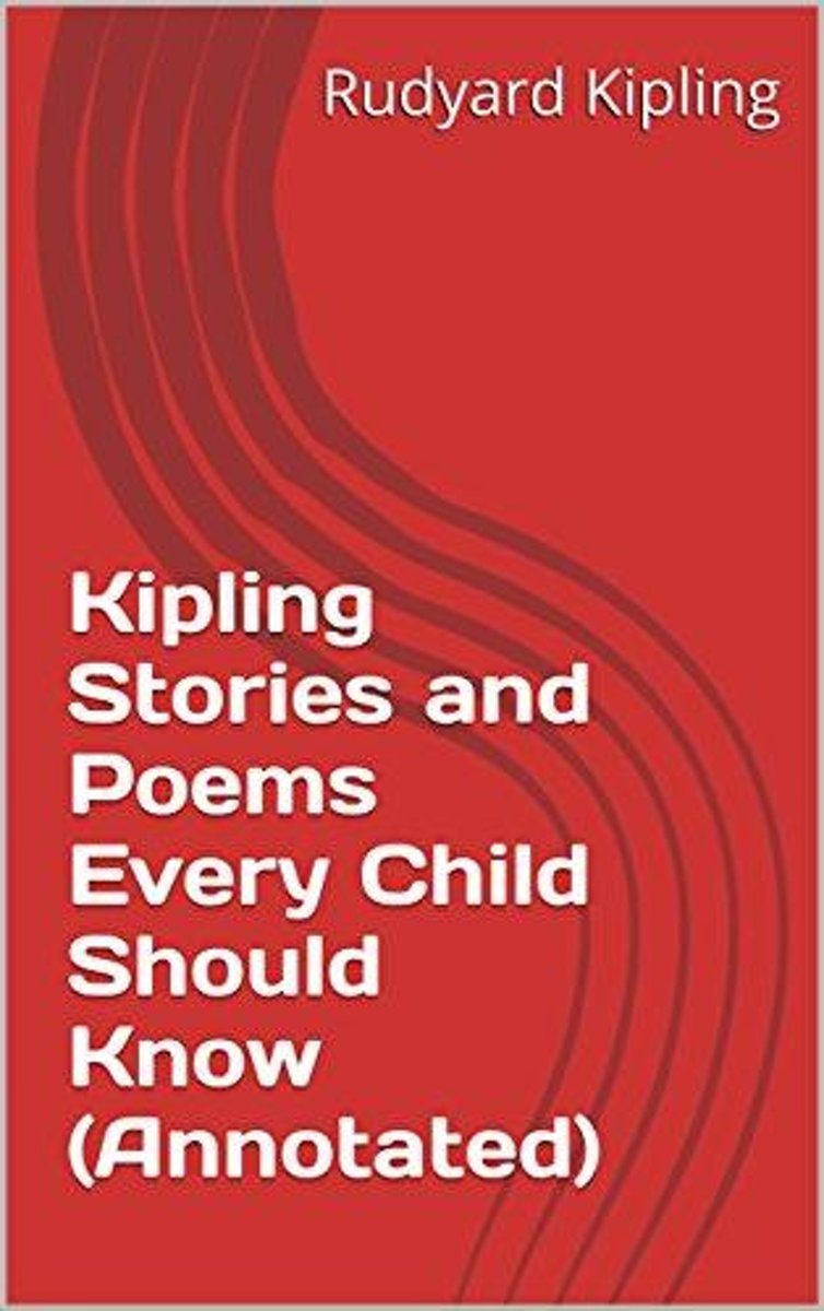 Kipling Stories and Poems Every Child Should Know (Annotated)