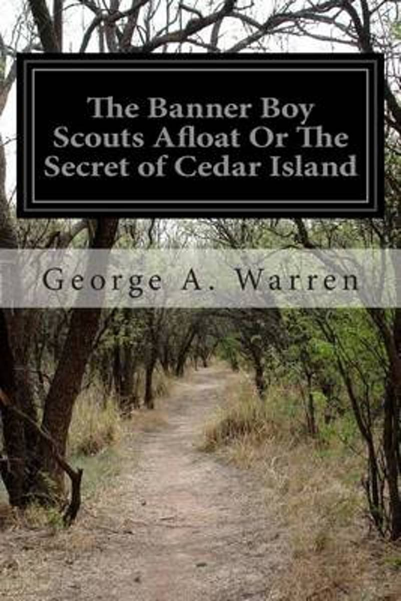 The Banner Boy Scouts Afloat or the Secret of Cedar Island