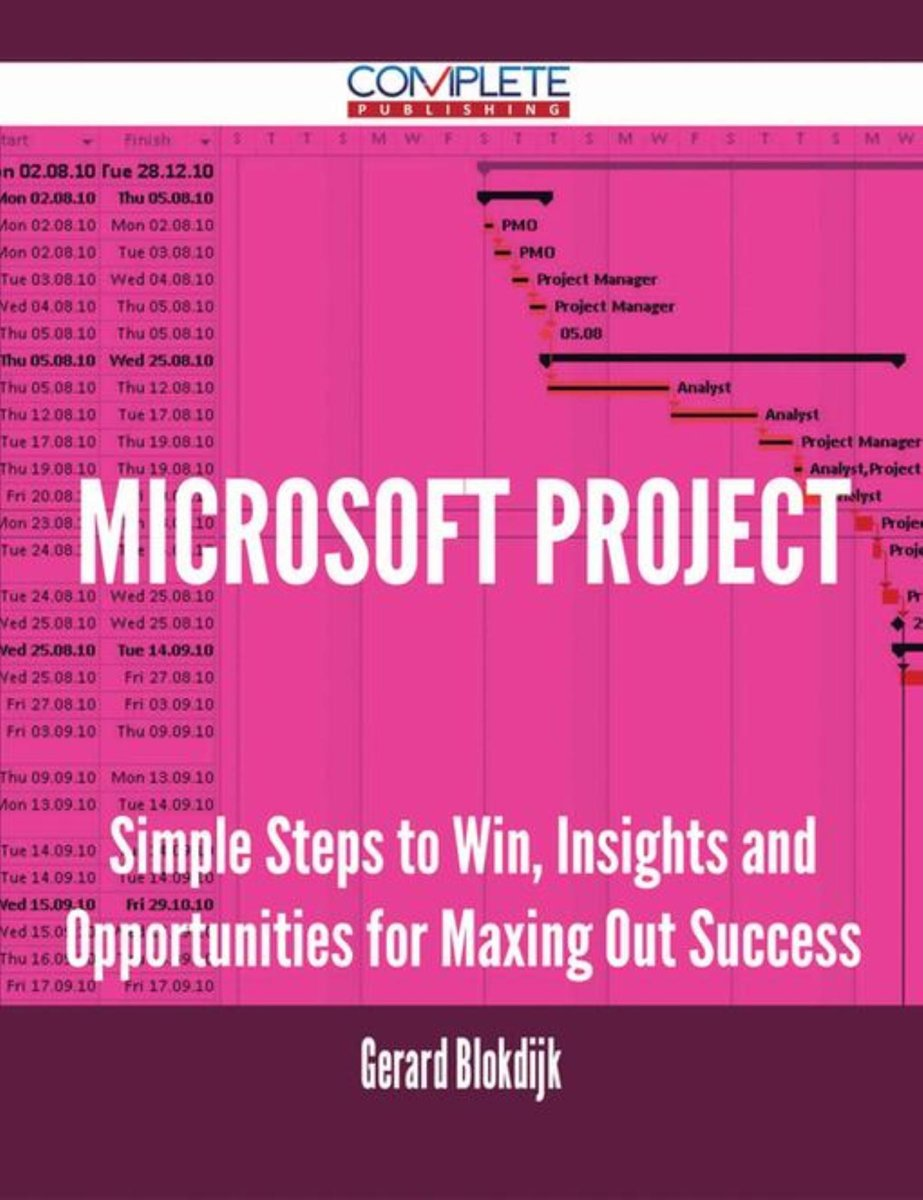 Microsoft Project - Simple Steps to Win, Insights and Opportunities for Maxing Out Success
